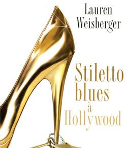 Décevant Stiletto Blues à Hollywood – Lauren Weisberger