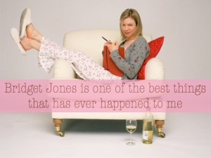 Bridget Jones is the best thing that has ever happened to me