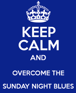Keep calm and overcome sunday night blues
